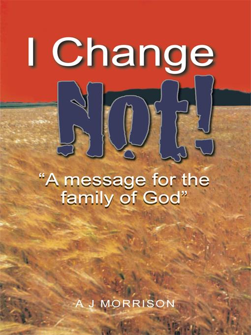 I CHANGE NOT:  A MESSAGE FOR THE FAMILY OF GOD EB9781462031955