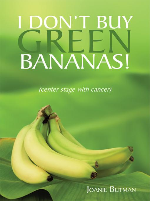 I Don't Buy Green Bananas: (center stage with cancer) EB9781450206259