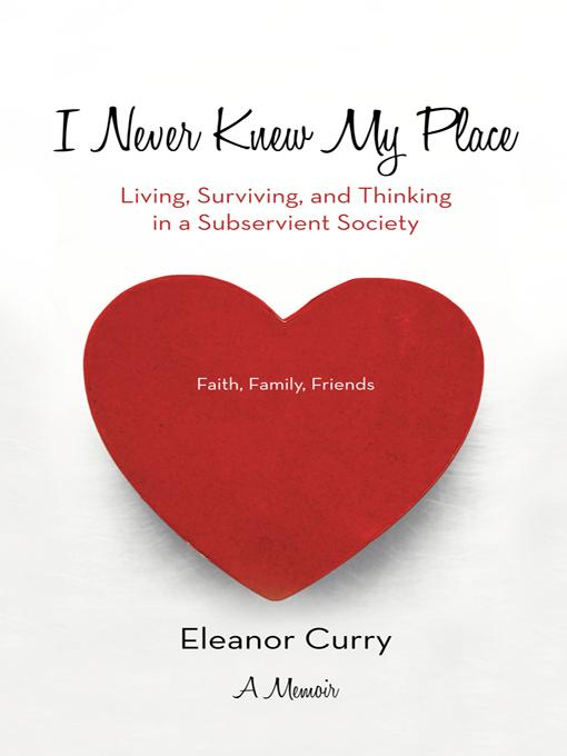 I Never Knew My Place: Living, Surviving, and Thinking in a Subservient Society EB9781475916287