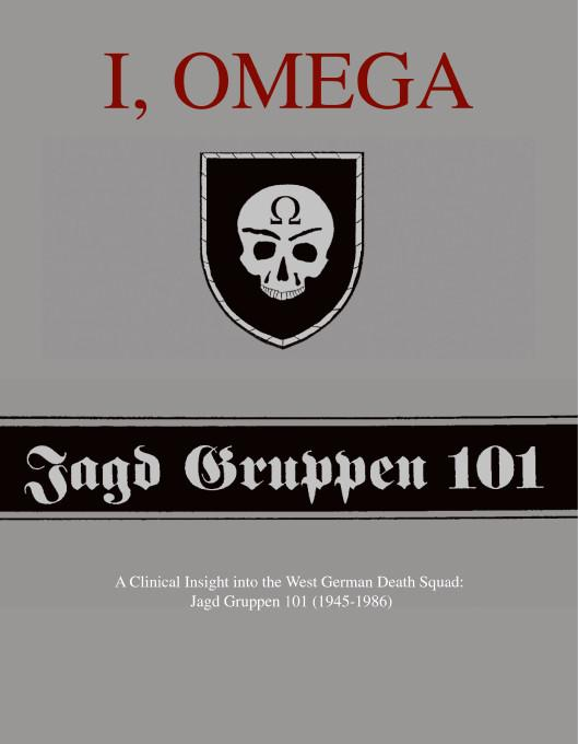 I, Omega - A Clinical Insight into the West German Death Squad: Jagd Gruppen 101 (1945-1986) EB9781412244794