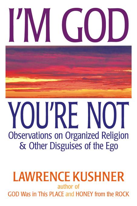 I'm God; You're Not: Observations on Organized Religion & Other Disguises of the Ego EB9781580235631