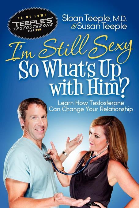 I'm Still Sexy So What's Up With Him?: Learn How Testosterone Can Change Your Relationship EB9781614482208