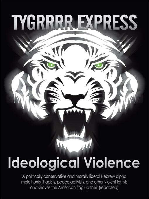 IDEOLOGICAL VIOLENCE: A politically conservative and morally liberal Hebrew alpha male hunts jihadists, peace activists, and other violent leftists an EB9781450214872