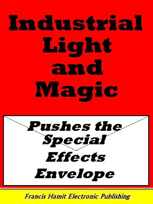 INDUSTRIAL LIGHT AND MAGIC PUSHES THE SPECIAL EFFECTS ENVELOPE EB9781595950437