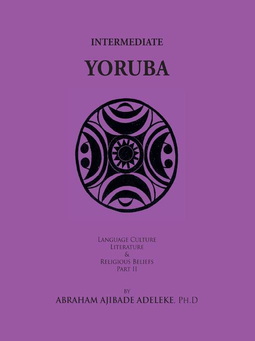 INTERMEDIATE YORUBA: Language, Culture, Literature, and Religious Beliefs, Part II EB9781426949081