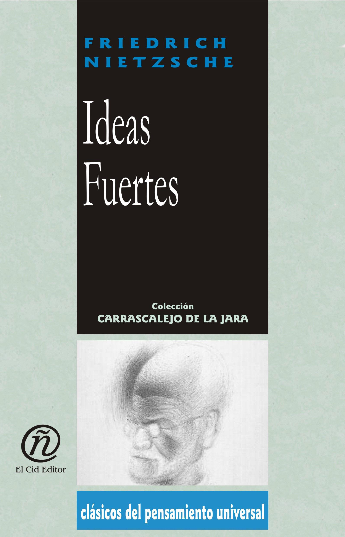 Ideas Fuertes: Colecci?n de Cl?sicos del Pensamiento Universal