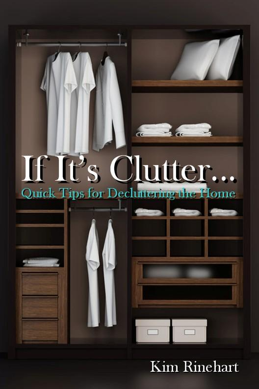 If It's Clutter... Quick Tips for Decluttering the Home EB9781938107085