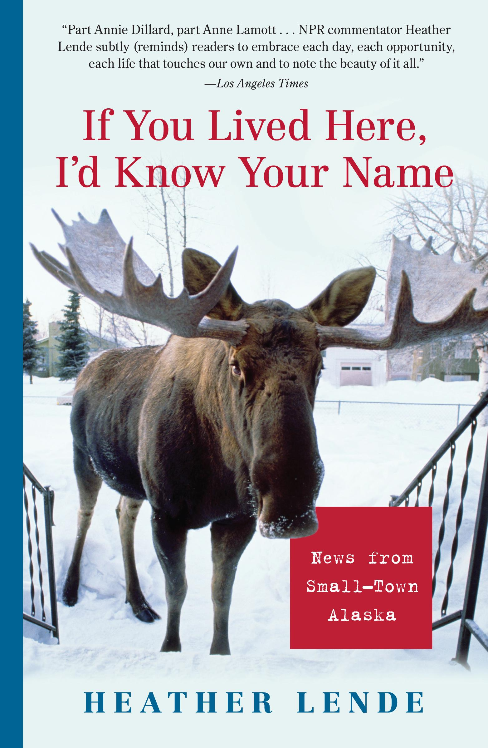 If You Lived Here, I'd Know Your Name: News from Small-Town Alaska EB9781565126565