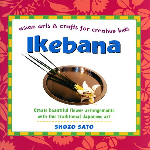 Ikebana: Asian Arts and Crafts for Creative Kids EB9781462908073