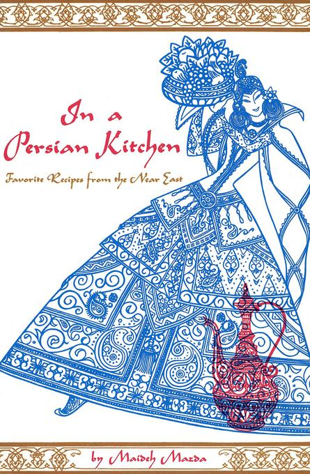 In A Persian Kitchen: Favorite Recipes from the Near East EB9781462900602