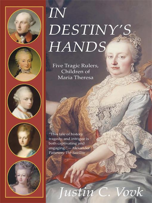 In Destiny's Hands: Five Tragic Rulers, Children of Maria Theresa EB9781450200820