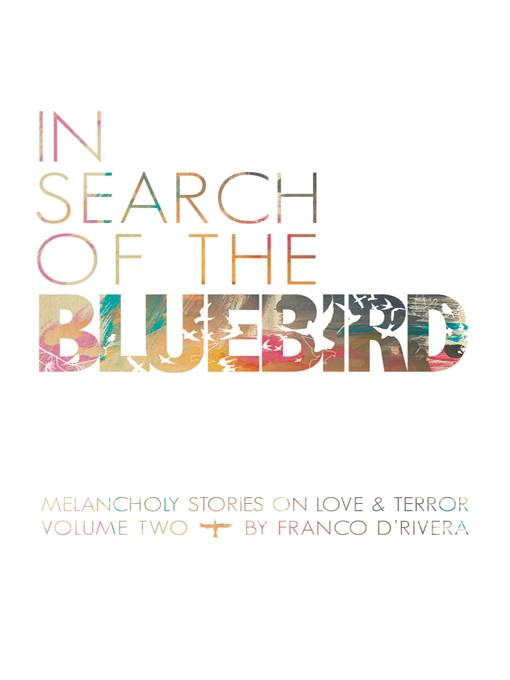 In Search of the Bluebird: Melancholy Stories on Love and Terror: Volume Two EB9781462001873