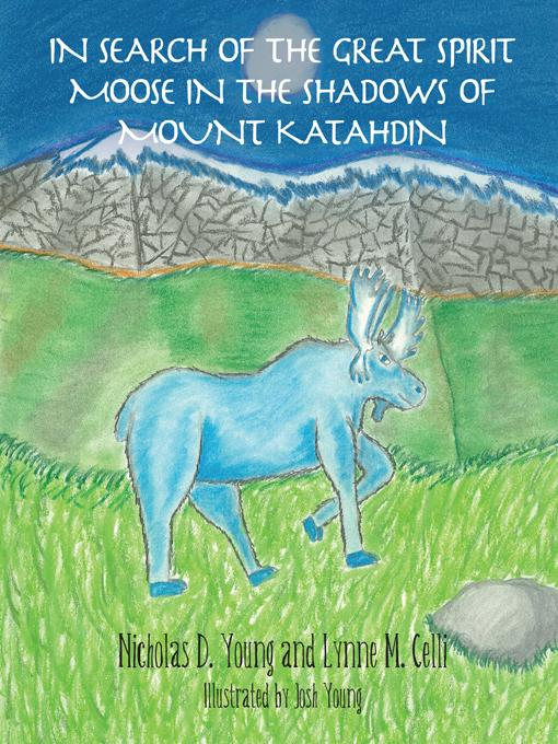 In Search of the Great Spirit Moose in the Shadows of Mount Katahdin EB9781452552361
