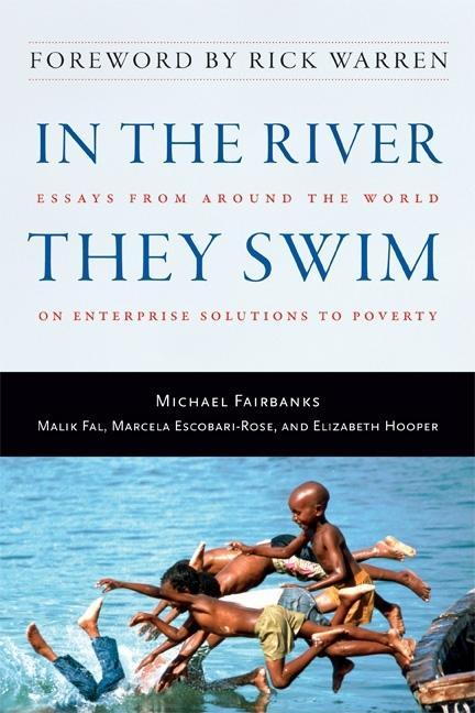 In the River They Swim: Essays from Around the World on Enterprise Solutions to Poverty EB9781599473604
