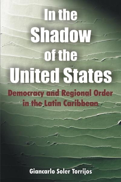 In the Shadow of the United States: Democracy and Regional Order in the Latin Caribbean EB9781599424408