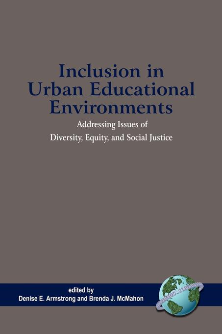 Inclusion in Urban Educational Environments: Addressing Issues of Diversity, Equity, and Social Justice. EB9781607527206