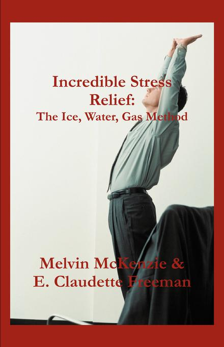 Incredible Stress Relief:: The Ice, Water, Gas Method EB9781607464006