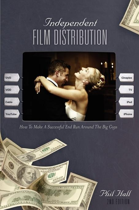 Independent Film Distribution, 2nd Edition: How to Make a Successful End Run Around the Big Guys EB9781615930753