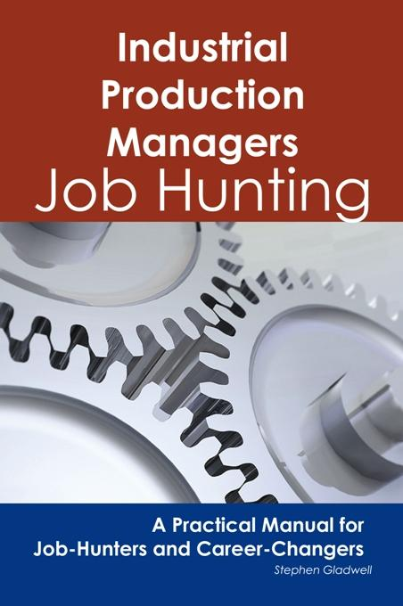 Industrial Production Managers: Job Hunting - A Practical Manual for Job-Hunters and Career Changers EB9781743043851
