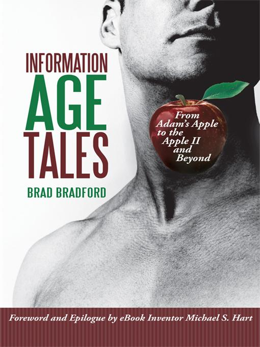 Information Age Tales: From Adam's Apple to the Apple II and Beyond Brad Bradford
