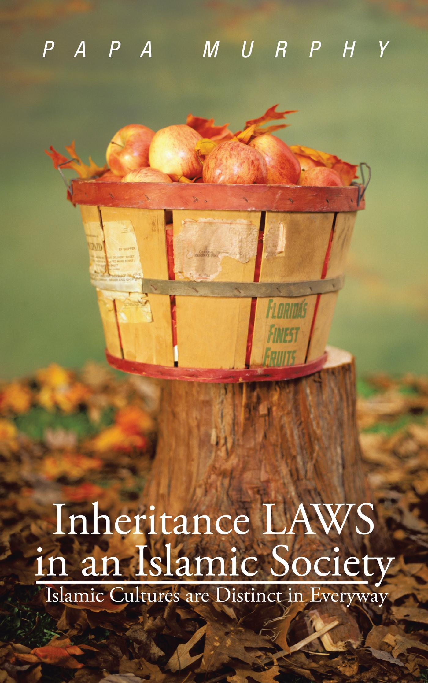 Inheritance LAWS in an Islamic Society: Islamic Cultures are Distinct in Everyway EB9781475942293