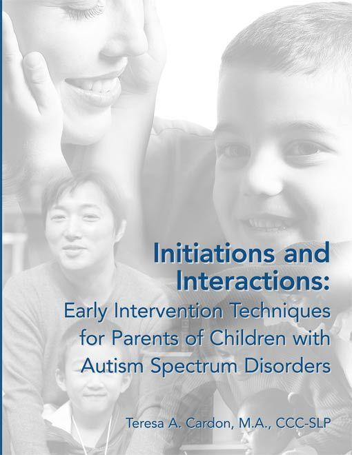 Initiations and Interactions: Early Intervention Techniques for Parents of Children with Autism Spectrum Disorders EB9781937473372