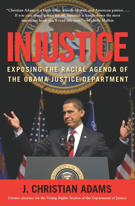 Injustice: Exposing the Racial Agenda of the Obama Justice Department EB9781596982840