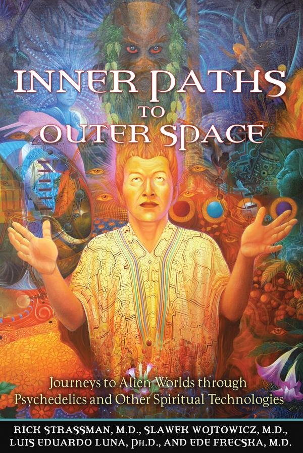 Inner Paths to Outer Space: Journeys to Alien Worlds through Psychedelics and Other Spiritual Technologies EB9781594779992