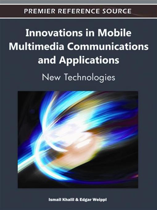 Innovations in Mobile Multimedia Communications and Applications: New Technologies EB9781609605643