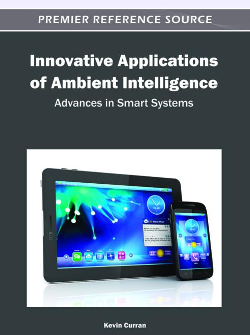 Innovative Applications of Ambient Intelligence: Advances in Smart Systems EB9781466600393
