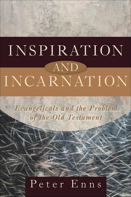 Inspiration and Incarnation: Evangelicals and the Problem of the Old Testament EB9781441200679
