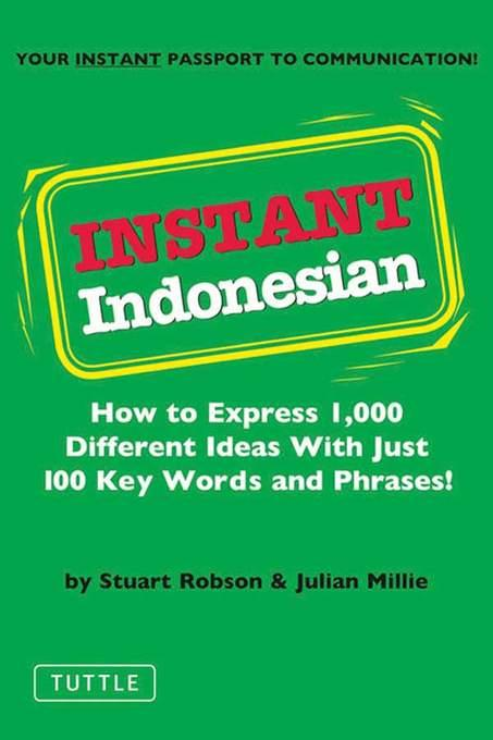 Instant Indonesian: How to Express 1,000 Different Ideas with Just 100 Key Words and Phrases! EB9781462901777