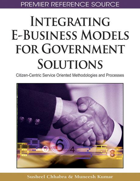Integrating E-Business Models for Government Solutions: Citizen-Centric Service Oriented Methodologies and Processes EB9781605662411