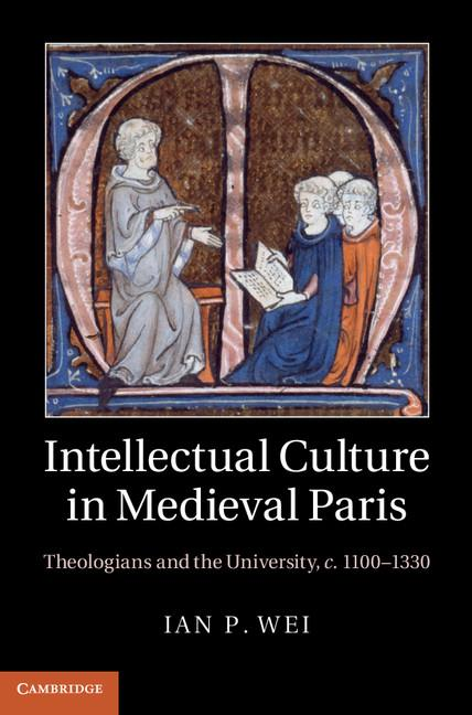 Intellectual Culture in Medieval Paris EB9781139368759