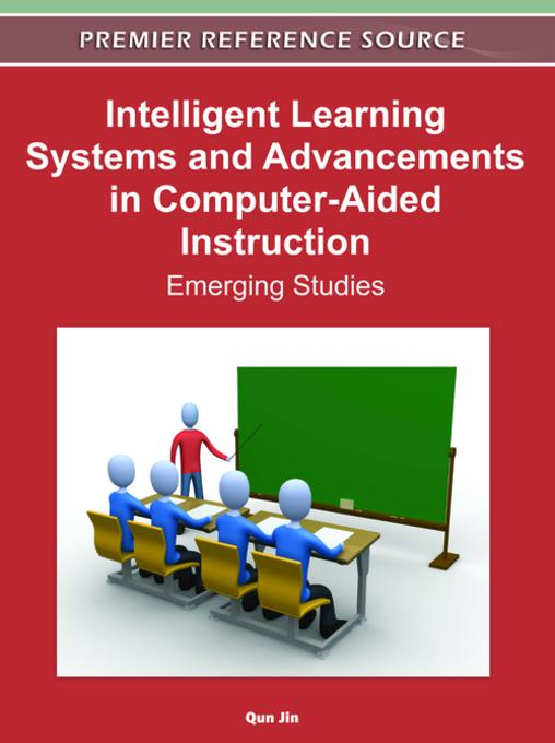 Intelligent Learning Systems and Advancements in Computer-Aided Instruction: Emerging Studies EB9781613504840