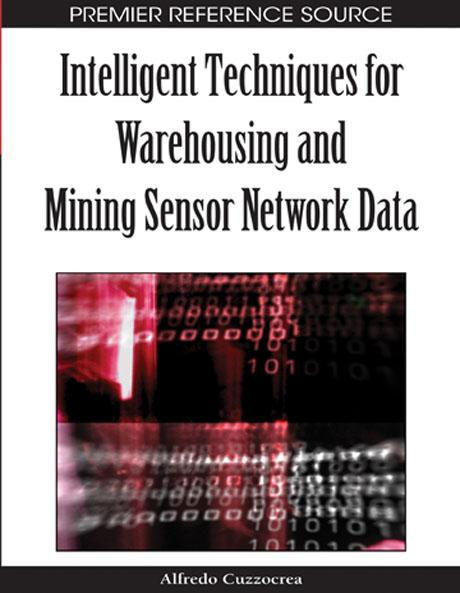 Intelligent Techniques for Warehousing and Mining Sensor Network Data EB9781605663296