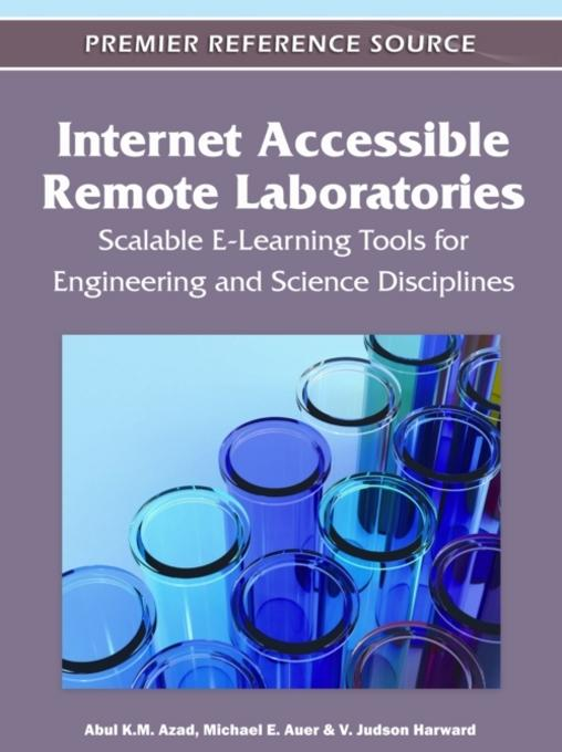 Internet Accessible Remote Laboratories: Scalable E-Learning Tools for Engineering and Science Disciplines EB9781613501870