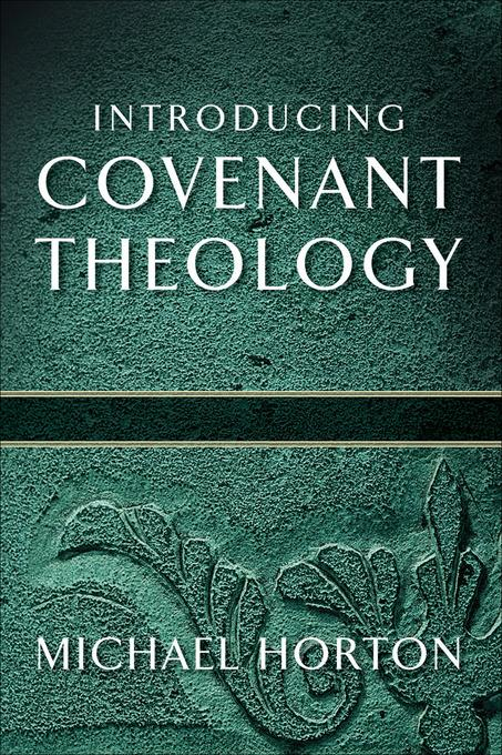 Introducing Covenant Theology EB9781441239020