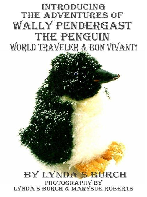 Introducing The Adventures of Wally Pendergast the Penguin World Traveler and Bon Vivant! EB9781920972431