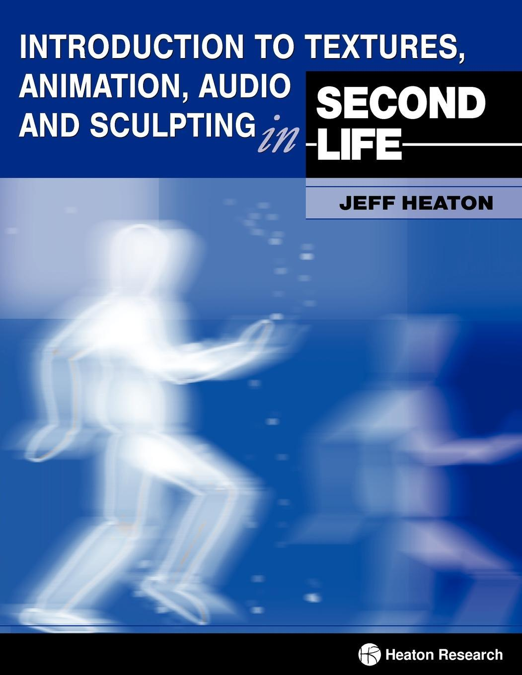 Introduction to Textures, Animation Audio and Sculpting in Second Life EB9781604390032