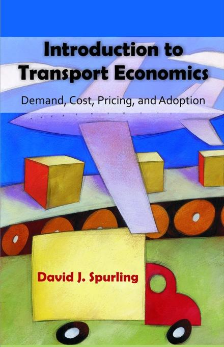 Introduction to Transport Economics: Demand, Cost, Pricing, and Adoption EB9781599428970