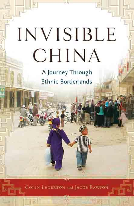 Invisible China: A Journey Through Ethnic Borderlands EB9781569762615