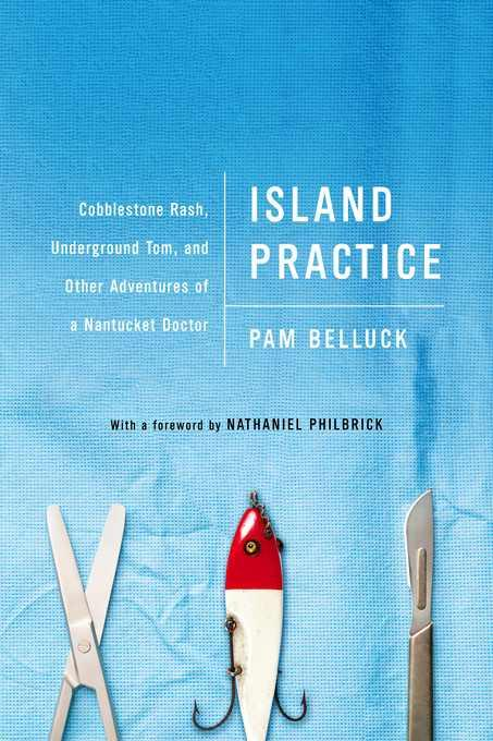 Island Practice: Cobblestone Rash, Underground Tom, and Other Adventures of a Nantucket Doctor EB9781610390170