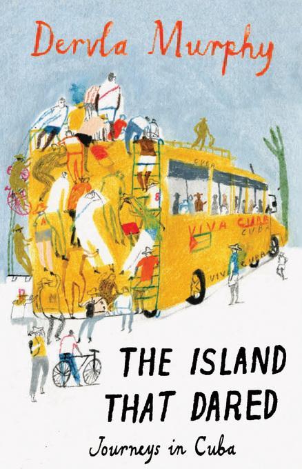 Island that Dared: Journeys in Cuba EB9781780600024