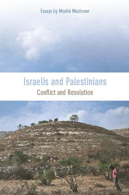 Israelis and Palestinians: Conflict and Resolution EB9781608461684