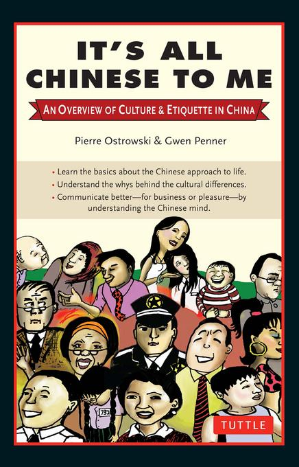 It's All Chinese to Me: An Overview of Culture & Etiquette in China EB9781462900992