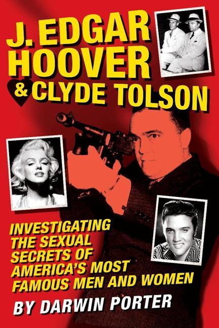 J. Edgar Hoover and Clyde Tolson: Investigating the Sexual Secrets of America's Most Famous Men and Women EB9781936003266