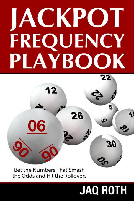 Jackpot Frequency Playbook:  Bet the Numbers That Smash the Odds and Hit the Rollovers EB9781456607623
