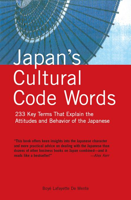 Japan's Cultural Code Words: Key Terms That Explain the Attitudes and Behavior of the Japanese EB9781462900626