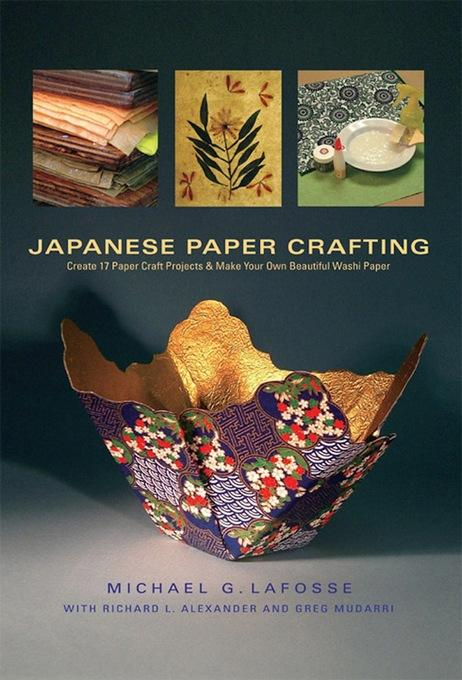 Japanese Paper Crafting: Create 17 Paper Craft Projects & Make your own Beautiful Washi Paper EB9781462908127